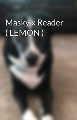 Masky x Reader ( LEMON )