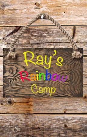 Ray's Rainbow Camp by Raythewriterforever