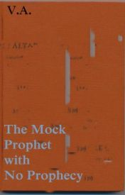 The Mock Prophet with No Prophecy by therealmagic