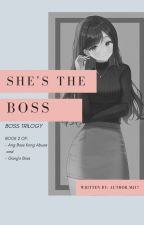 She's The BOSS (ABKA book 2) COMPLETED by MjhelayTomnob17