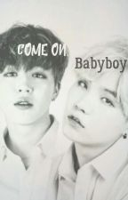 Come on,Babyboy! | Yoonmin  by Yoongi-rl
