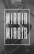 Miroir Miroir ~ Le Reflet *T1* by thatsmaybenotright1