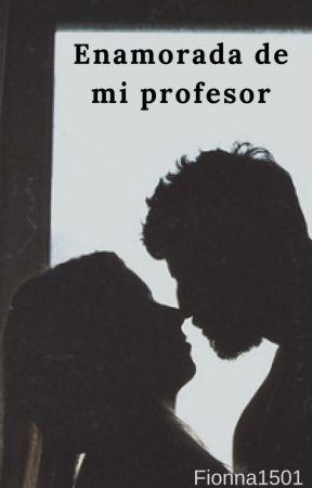 Enamorada de mi profesor-Fionna1501 by Fionna1501