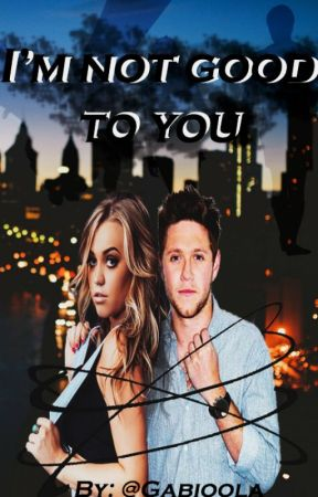 I'm Not Good To You by Gabioola