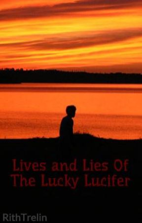 Lives and Lies Of The Lucky Lucifer by RithTrelin