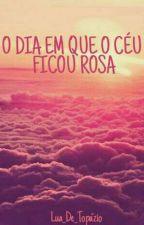 O dia em que o céu ficou rosa by Lua_De_Topazio