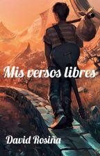 Mis versos libres(TERMINADA)  by david_rg98