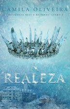 A Realeza | Duologia Reis e Rainhas | Livro 2 by CamilaOliveira09
