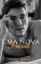 Uma Nova Paixão (Livro II) RETIRADA DIA 17/10/2018 by MahNicos