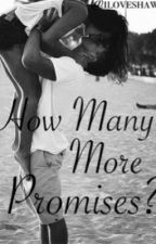 How Many More Promises? (Discontinued) by iloveshawnn