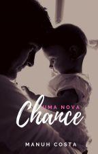Uma Nova Chance (Livro IV) INICIO DAS POSTAGENS EM JULHO by ManuhCosta_Official