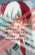 Forced to Love (Todoroki X Reader) by Elisa1234g