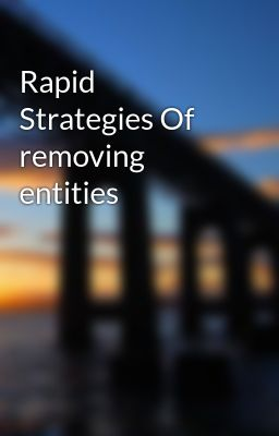 Rapid Strategies Of removing entities