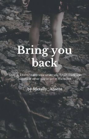 Bring you back by Mentally_Absent