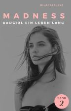 Madness - Badgirl ein Leben lang [Band II] by MilaCataleya