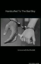 HandCuffed To The Bad Boy by UnicornzOrNuffin