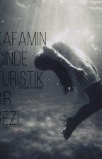 Kafamın İçinde Turistik bi Gezi by BenfeatUyku