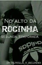 No Alto Da Rocinha-2° Livro by Nutella_y_beijinho