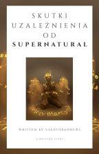 Skutki uzależnienia od Supernatural by Oxytale
