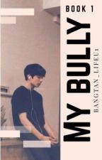 MY BULLY {Jungkook ff} by bangtan_lifeu1