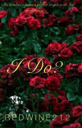 I Do?  by Redwine_212