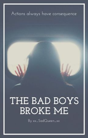 The Bad Boys Broke Me 1 Bored Wattpad