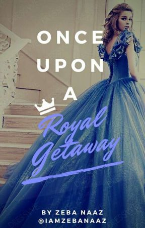Once Upon A Royal Getaway by iamzebanaaz