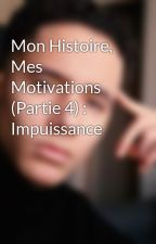 Mon Histoire, Mes Motivations (Partie 4) : Impuissance by Terry_Trauma