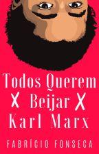 Todos Querem Beijar Karl Marx by FabrcioFonseca
