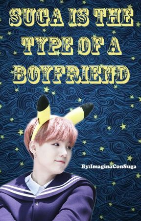 💜🌟Suga is the Type of a Boyfriend 🌟💜 by ImaginaConMinYoongi