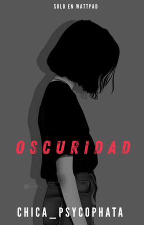Oscuridad by Chica_Psycophata