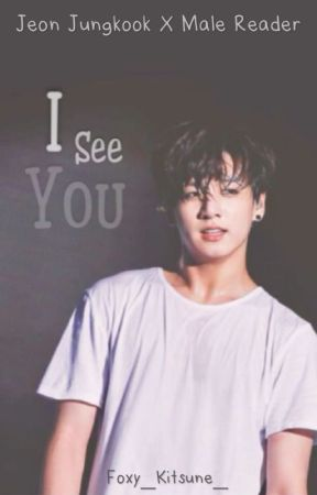 I See You [Jeon Jungkook x Male Reader]  by Foxy_Kitsune_