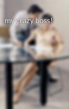 my crazy boss! by laudiatasya