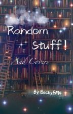 Random Stuff! And Covers by BeckyEM4