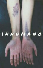 Inhumano =TomTord= Concluida. by fxckingt0rd