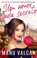 Um amor nada Secreto +16 by ElleMValcan