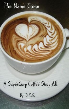 The Name Game - A SuperCorp Coffe Shop AU by DKGwrites