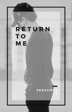 RETURN TO ME by CinthiaMalec