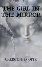 The Girl in the Mirror by ChristopherOpyr