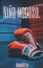Niño Mocoso. (LGTB/Yaoi/Gay) by HanamiRitsu1601