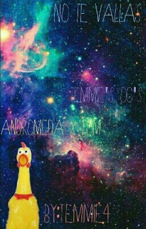 no te vallas [Andromeda×Tom]TEMMIE'S OC'S by TEMMIE4