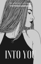 Into You -BWWM- Sequel To Their First Teenage Love Affair by VictoriousReads
