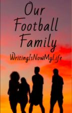 Our Football Family [Slow Updates] by WritingIsNowMyLife