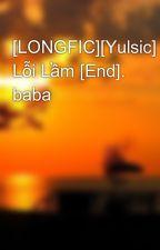 [LONGFIC][Yulsic] Lỗi Lầm [End]. baba by nhok_dontcry