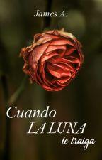 CUANDO LA LUNA TE TRAIGA  (Terminado) by James_Aldr