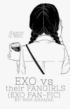 EXO vs Their Fangirls (EXO FanFic 2) (Slow Update) by Domemie