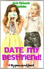 Date my Bestfriend! (Jerrie Thirlwards Fanfiction G!P Jade) by pezzandjeed