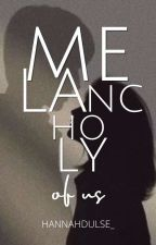 Melancholy Of Us by graciangwttpd
