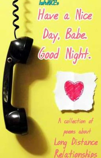 Have a Nice Day, Babe. Good Night. (Long Distance Relationship) - Aunice Valdez - Wattpad