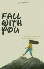 Fall With You ✔ by wonderipul